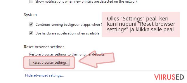 Olles 'Settings' peal, keri kuni nupuni 'Reset browser settings' ja klikka selle peal