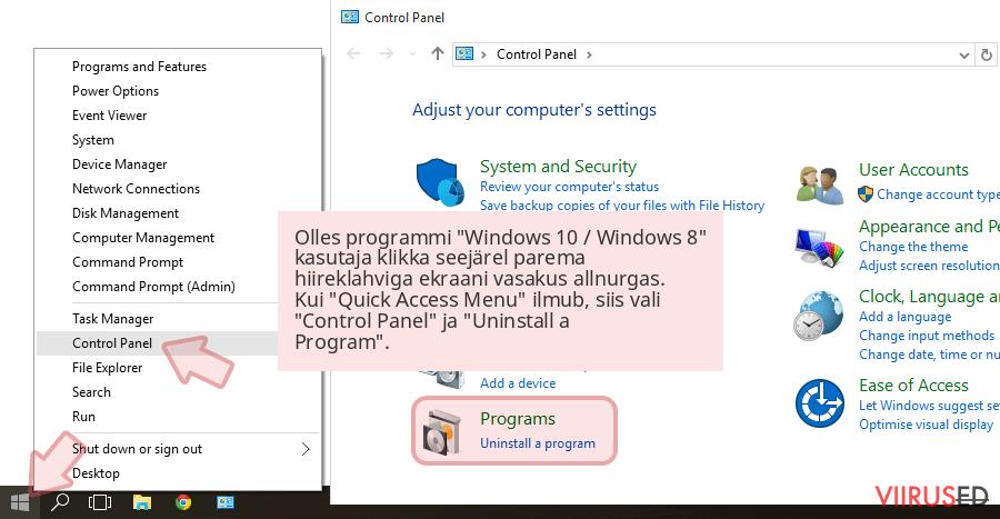 Olles programmi 'Windows 10 / Windows 8' kasutaja klikka seejärel parema hiireklahviga ekraani vasakus allnurgas. Kui 'Quick Access Menu' ilmub, siis vali 'Control Panel' ja 'Uninstall a Program'.